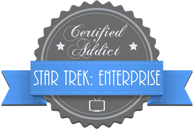 Certified Star Trek: Enterprise Addict