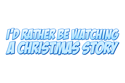 I'd Rather Be Watching A Christmas Story