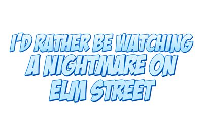 I'd Rather Be Watching A Nightmare on Elm Street