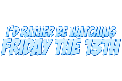 I'd Rather Be Watching Friday the 13th