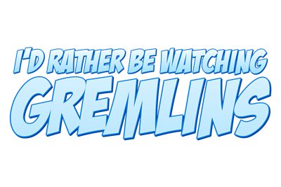 I'd Rather Be Watching Gremlins