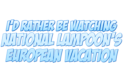I'd Rather Be Watching National Lampoon's European Vacation