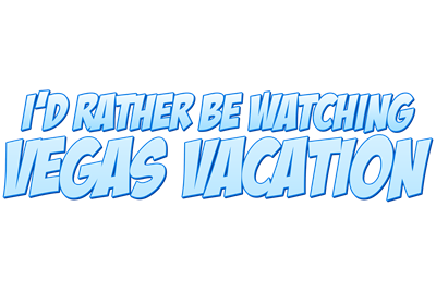 I'd Rather Be Watching Vegas Vacation