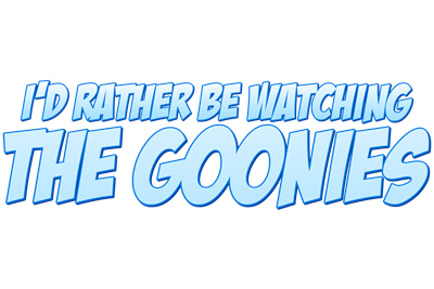 I'd Rather Be Watching The Goonies