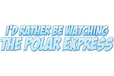 I'd Rather Be Watching The Polar Express