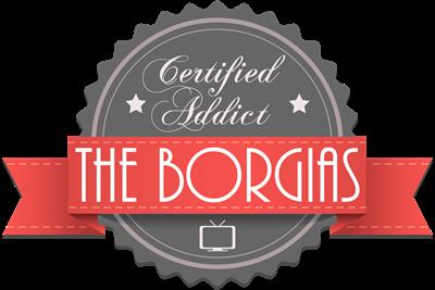 Certified The Borgias Addict