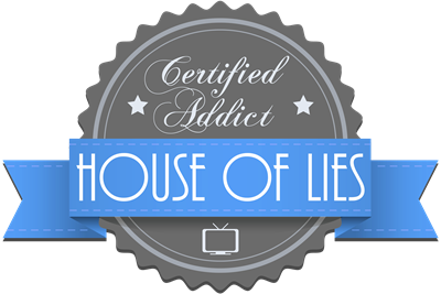 Certified House of Lies Addict