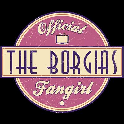 Offical The Borgias Fangirl
