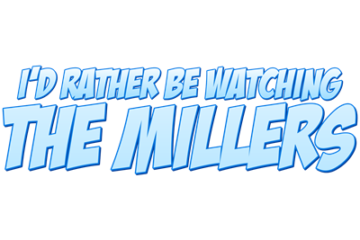 I'd Rather Be Watching The Millers