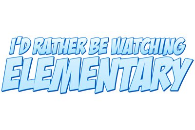 I'd Rather Be Watching Elementary