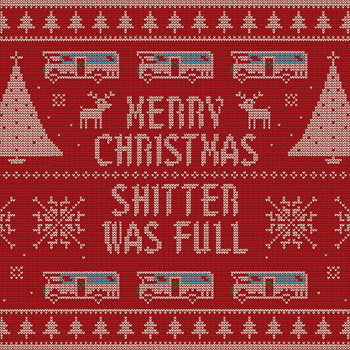 Merry Christmas. Shitter was full. What goes better with Cousin Eddie and his RV than an ugly Christmas sweater. This fun design inspired by the holiday