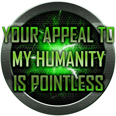 Appeal to My Humanity is Pointless