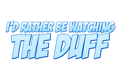 I'd Rather Be Watching The Duff
