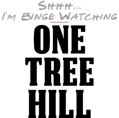 Shhh... I'm Binge Watching One Tree Hill