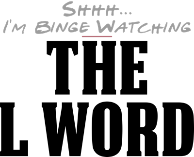 Shhh... I'm Binge Watching The L Word