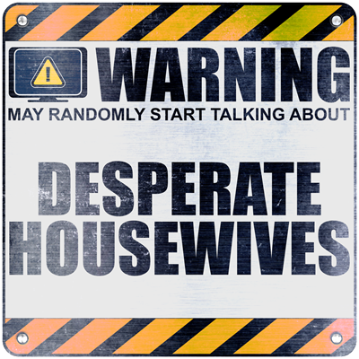 Warning: Desperate Housewives