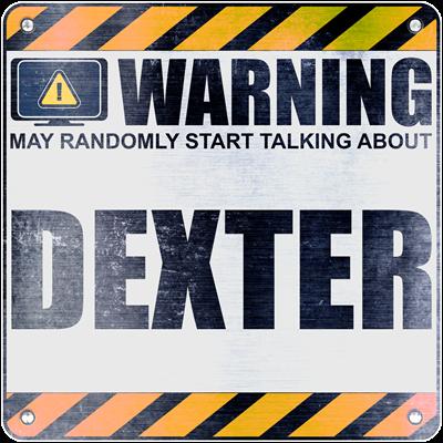 Warning: Dexter