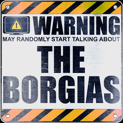 Warning: The Borgias