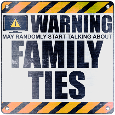 Warning: Family Ties