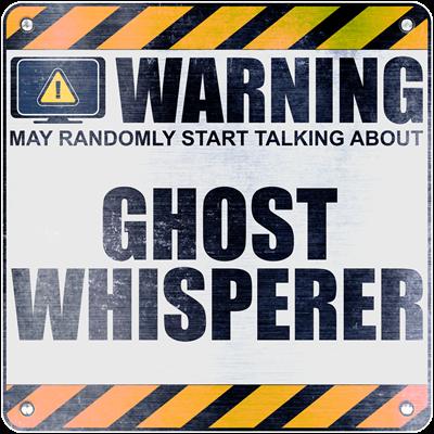 Warning: Ghost Whisperer
