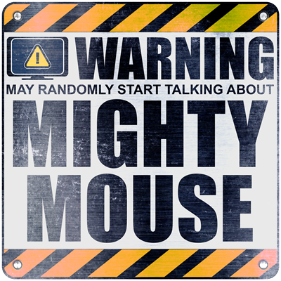 Warning: Mighty Mouse