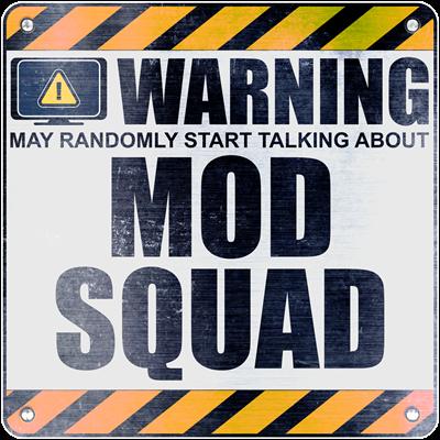 Warning: Mod Squad