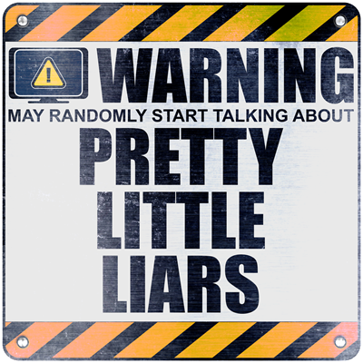 Warning: Pretty Little Liars