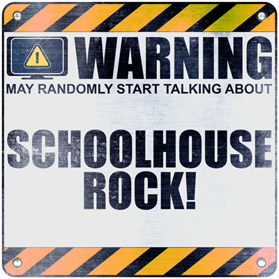 Warning: Schoolhouse Rock!