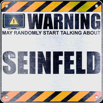 Warning: Seinfeld
