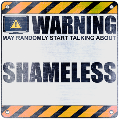 Warning: Shameless