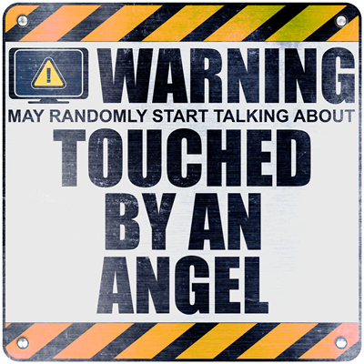 Warning: Touched by an Angel