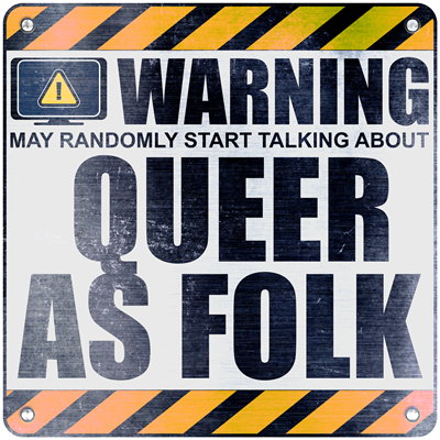 Warning: Queer as Folk