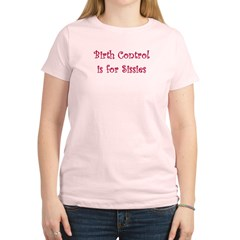 Birth Control is for Sissies Women's Light T-Shirt