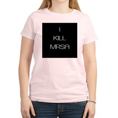 I Kill MRSA Women's Light T-Shirt
