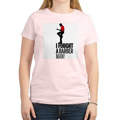 I Fought a Barber Man! Women's Light T-Shirt