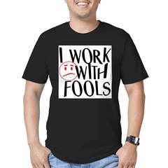 I work with FOOLS Men's Fitted T-Shirt (dark)