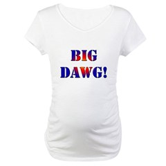 Big Dawg! Maternity T-Shirt