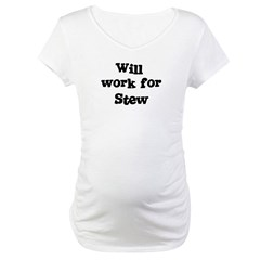 Will work for Stew Maternity T-Shirt