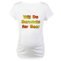 Burnouts For Beer Maternity T-Shirt