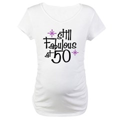 Still Fabulous at 50 Maternity T-Shirt