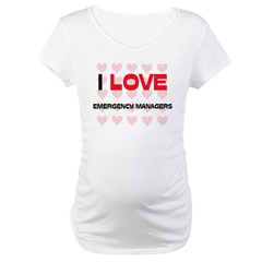 I LOVE EMERGENCY MANAGERS Maternity T-Shirt