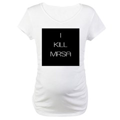 I Kill MRSA Maternity T-Shirt