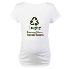 Logging: Renewable Resource Maternity T-Shirt