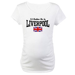 I'd Rather Be In Liverpool Maternity T-Shirt