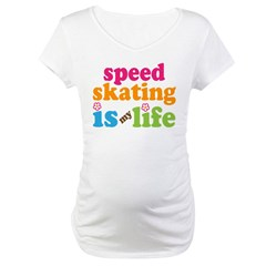 Speed Skating Is My Life Gift Maternity T-Shirt