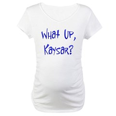 What Up Kaysar? Maternity T-Shirt