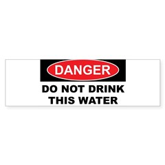 DO NOT DRINK THIS WATER Sticker (Bumper 10 pk)