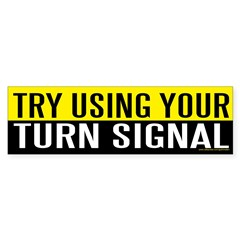 Try Using Your Turn Signal (sticker) Sticker (Bumper 10 pk)