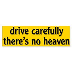 "Bumper Sticker ""drive carfully, there's no heaven"" Sticker (Bumper 10 pk)"