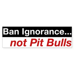 Bumper Sticker - Ban Ignorance... not Pit Bull Sticker (Bumper 10 pk)